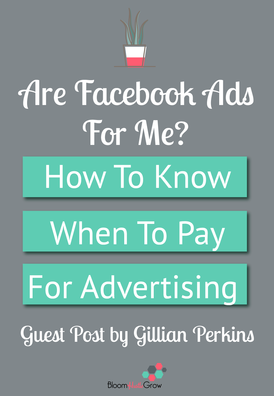 Are Facebook Ads for Me? How to know when to PAY for advertising. Guest post by Gillian Perkins